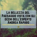 La bellezza del Paesaggio vista con gli occhi dell'esperto Andrea Raparo