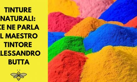 Tinture naturali: ce ne parla il maestro tintore Alessandro Butta
