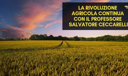 La rivoluzione agricola continua con il Professore Salvatore Ceccarelli